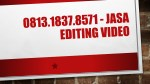 0813.1837.8571 - Jasa Editing Video , Jasa Video Shooting Ulang Tahun