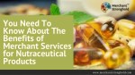 You Need To Know About The Benefits of Merchant Services for Nutraceutical Products