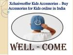 Xclusiveoffer Kids Accessories - Buy Accessories for Kids online in India
