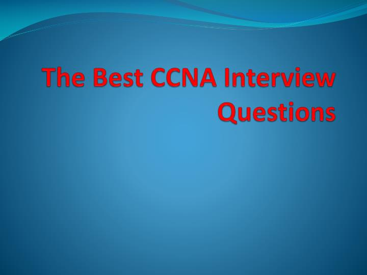 PPT - The Best CCNA Interview Questions 2018-Learn Now! PowerPoint