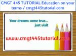 CMGT 445 TUTORIAL Education on your terms / cmgt445tutorial.com