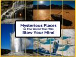 Mysterious places in the world that will blow your mind