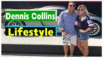 Dennis Collins Lifestyle 2018 ★ Net Worth ★ Biography ★ House ★ Car ★ Income ★ Wife ★ Family