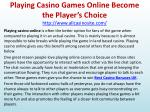 Playing Casino Games Online Become the Player's Choice