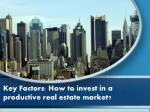 Key Factors :Guide to invest in a productive real estate market