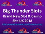 Big Thunder Slots - Brand New Slot & Casino Site UK 2018
