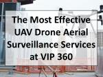 The Most Effective UAV Drone Aerial Surveillance Services at VIP 360