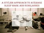 A Stylish Approach to Average Sleep Mask and Sunglasses | Blackout Bands