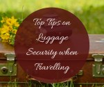 Top Tips on Luggage Security When Travelling