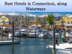 Best Hotels in Connecticut, along Waterways