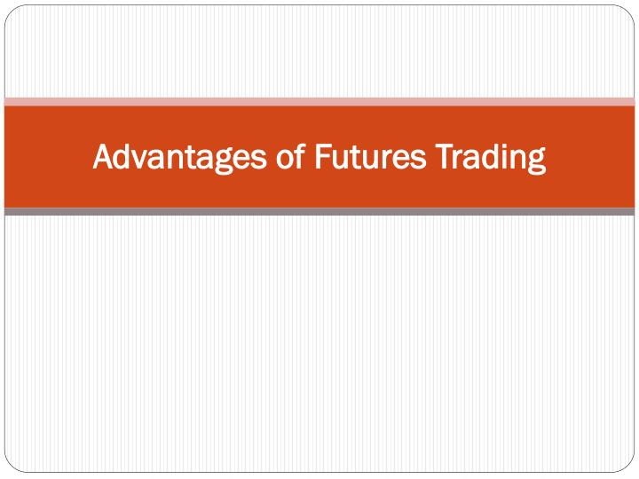 advantages of futures trading n.