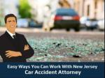 Easy Ways You Can Work With New Jersey Car Accident Attorney