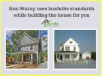 Avail the unique home building design from Ron Staley