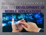 Upcoming Technologies For The Development of Mobile Applications