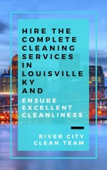 Hire the Complete Cleaning Services in Louisville KY and Ensure Excellent Cleanliness