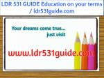 LDR 531 GUIDE Education on your terms / ldr531guide.com