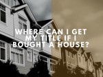 Where Can I Get My Title If I Bought A House?