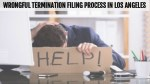 Wrongful Termination Filing Process in Los Angeles
