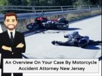 An Overview On Your Case By Motorcycle Accident Attorney New Jersey