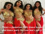 Enjoy a glamorous Belly dance lesson and dance party for your hen's party!