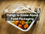 Things to Know About Food Packaging