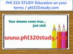 PHl 320 STUDY Education on your terms / phl320study.com