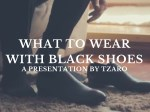 WHAT TO WEAR WITH BLACK SHOES | HOW TO WEAR BLACK SHOES