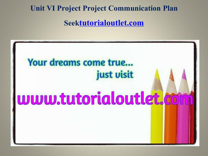 PPT - Unit Vi Project Project Communication Plan Seek Your