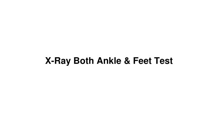 x ray both ankle feet test n.