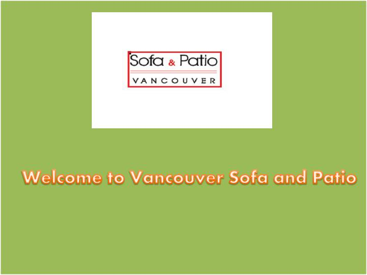 welcome to vancouver sofa and patio n.