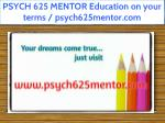 PSYCH 625 MENTOR Education on your terms / psych625mentor.com