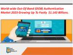Out-of-band authentication Market Expected to Reach $1,143 Million by 2023