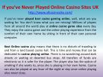If you've Never Played Online Casino Sites UK