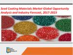 Seed Coating Materials Market Global Opportunity Analysis and Industry Forecast, 2017-2023
