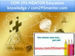 COM 295 MENTOR Education knowledge / com295mentor.com