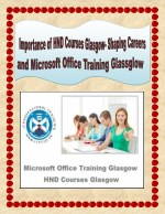 Importance of HND Courses Glasgow- Shaping Careers and Microsoft Office Training Glassglow