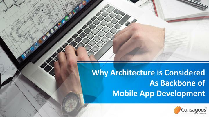 why architecture is considered as backbone of mobile app development n.
