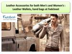 Leather Accessories for both Mens and Womens : Leather Wallets,hand bags at Fadcloset