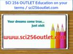 SCI 256 OUTLET Education on your terms / sci256outlet.com