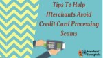 Tips To Help Merchants Avoid Credit Card Processing Scams