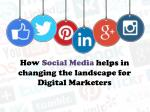 How Social Media helps in changing the landscape for Digital Marketers