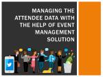 Managing the attendee data with the help of event management solution