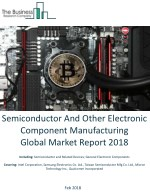 Semiconductor And Other Electronic Component Manufacturing Global Market Report 2018