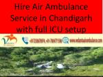 Hire Air Ambulance Service in Chandigarh with full ICU setup