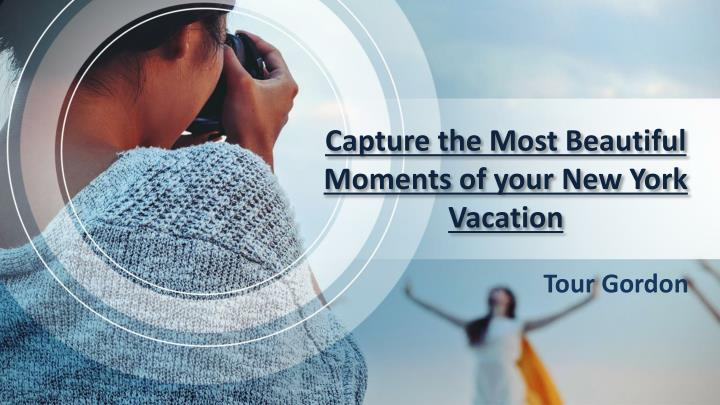 capture the most beautiful moments of your new york vacation n.