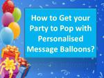 How to Get your Party to Pop with Personalised Message Balloons?