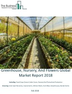 Greenhouse, Nursery, And Flowers Global Market Report 2018