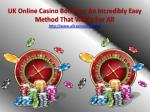 UK Online Casino Bonuses: An Incredibly Easy Method That Works For All