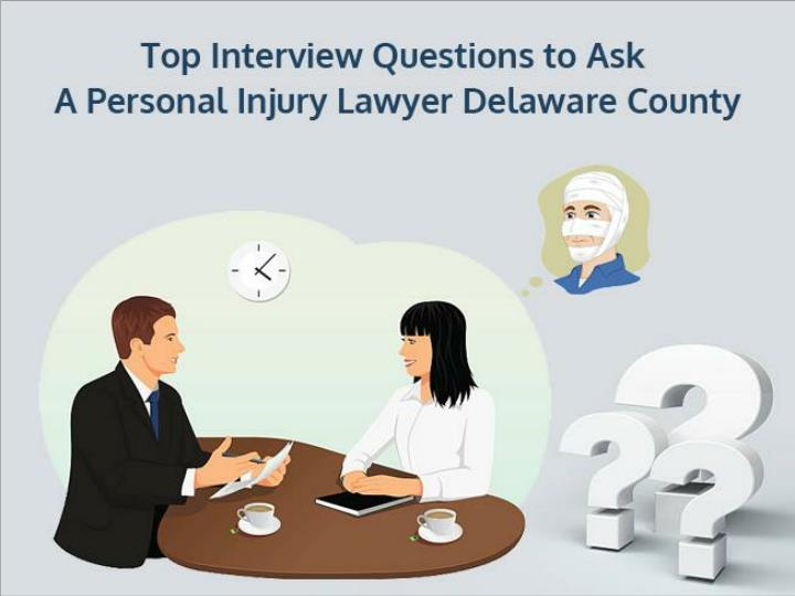 top interview questions to ask a personal injury lawyer delaware county n.
