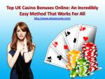 Top UK Casino Bonuses Online: An Incredibly Easy Method That Works For All